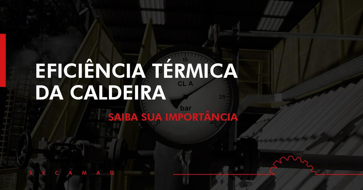You are currently viewing Eficiência térmica em caldeiras: saiba sobre a importância