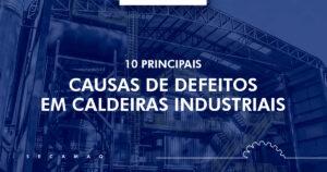 Read more about the article 10 principais causas de defeitos em caldeiras industriais