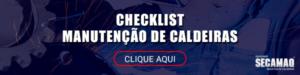 Baixe agora: Checklist de manutenção de caldeiras | Secamaq