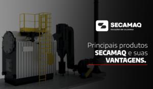 Read more about the article PRINCIPAIS PRODUTOS SECAMAQ E SUAS VANTAGENS